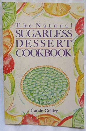The Natural Sugarless Dessert Cookbook: Collier, Carole