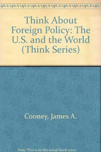 9780802773685: Think About Foreign Policy: The U.S. and the World (Think Series)