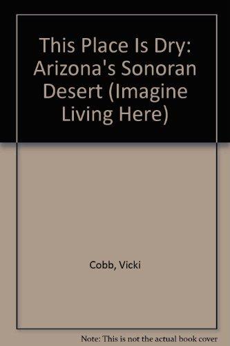 9780802774002: This Place Is Dry: Arizona's Sonoran Desert (Imagine Living Here)