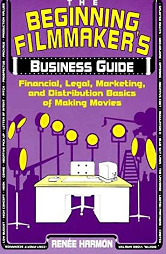 9780802774095: The Beginning Filmmaker's Business Guide: Financial, Legal, Marketing, and Distribution Basics of Making Movies