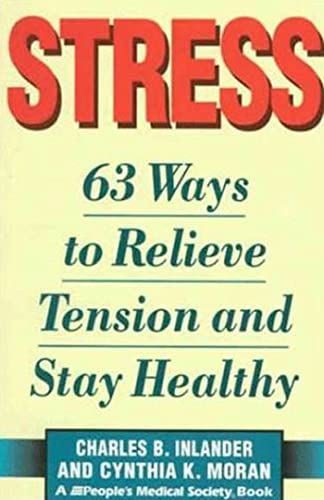 Stress: 63 Ways to Relieve the Tension and Stay Healthy (0802775055) by Charles B. Inlander; Cynthia K. Moran