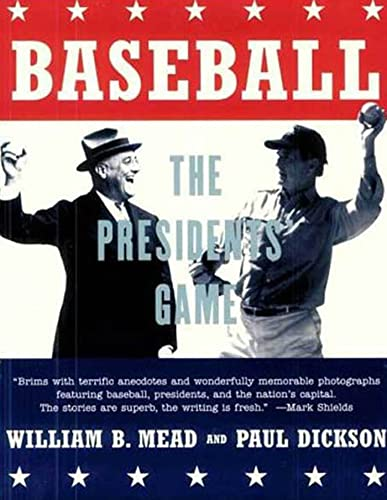 Baseball: The Presidents' Game: Mead, William B., Dickson, Paul