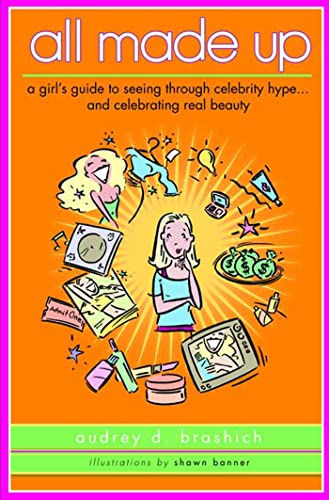 9780802777447: All Made Up: A Girl's Guide to Seeing Through Celebrity Hype to Celebrate Real Beauty