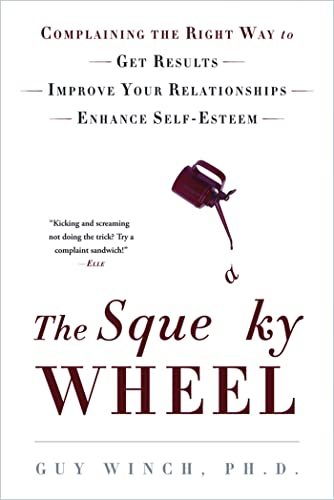9780802778222: The Squeaky Wheel: Complaining the Right Way to Get Results, Improve Your Relationships, and Enhance Self-Esteem