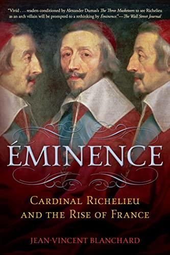 9780802778529: Éminence: Cardinal Richelieu and the Rise of France