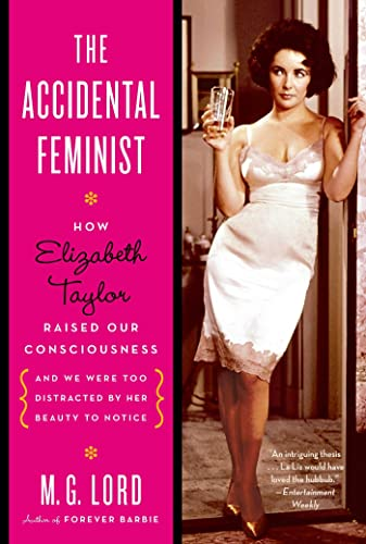 9780802778635: The Accidental Feminist: How Elizabeth Taylor Raised Our Consciousness and We Were Too Distracted by Her Beauty to Notice