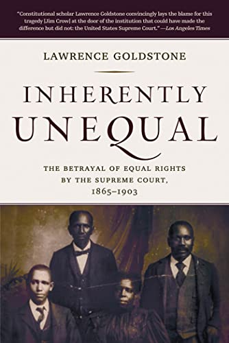 Inherently Unequal: The Betrayal of Equal Rights by the Supreme Court, 1865-1903: Goldstone, ...