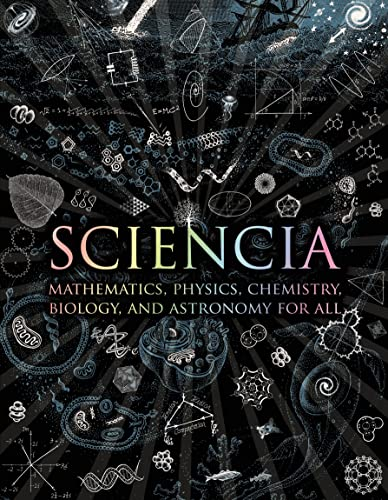 9780802778994: Sciencia: Mathematics, Physics, Chemistry, Biology, and Astronomy for All (Wooden Books)