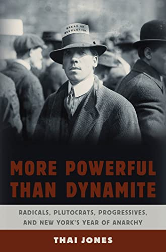 More Powerful Than Dynamite : Radicals, Plutocrats, Progressives, and New York's Year of ...