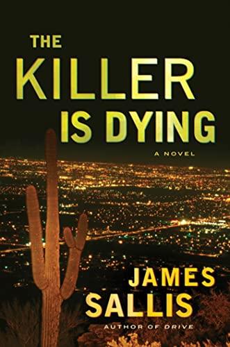 The Killer Is Dying: A Novel: Sallis, James