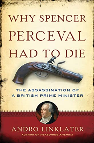9780802779984: Why Spencer Perceval Had to Die: The Assassination of a British Prime Minister