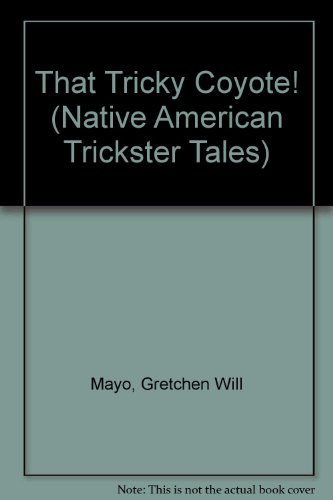 That Tricky Coyote! (Native American Trickster Tales): Mayo, Gretchen Will