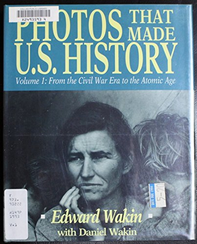 9780802782304: Photos That Made U.S. History: From the Civil War Era to the Atomic Age