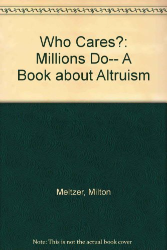 Who Cares?: Millions Do-- A Book about Altruism: Meltzer, Milton