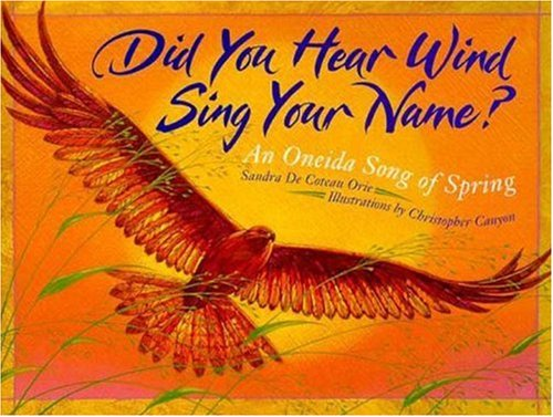 Did You Hear Wind Sing Your Name?: An Oneida Song of Spring: De Coteau Orie, Sandra