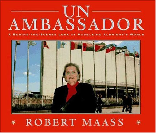 UN Ambassador: A Behind-The-Scenes Look at Madeleine Albright's World (0802783562) by Maass, Robert