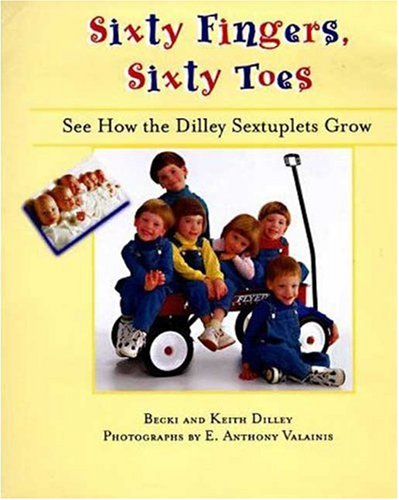 9780802786135: Sixty Fingers, Sixty Toes: See How the Dilley Sextuplets Grow