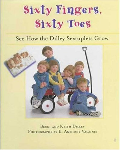 9780802786142: Sixty Fingers, Sixty Toes: See How the Dilley Sextuplets Grow