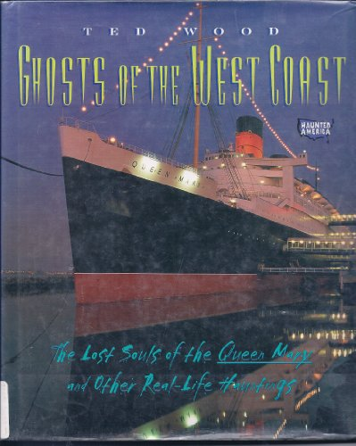 Ghosts of the West Coast: The Lost Souls of the Queen Mary and Other Real-Life Hauntings