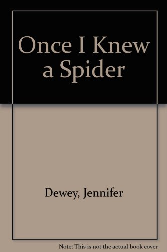 Once I Knew a Spider: Jennifer Owings Dewey
