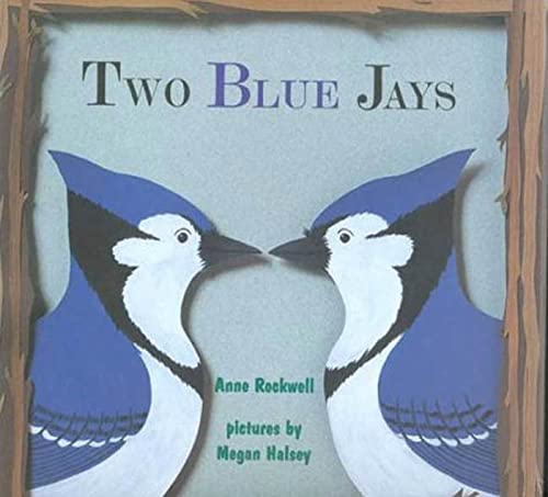 Two Blue Jays: Rockwell, Anne