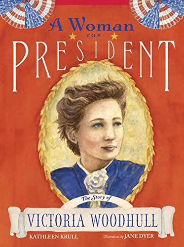 A Woman for President: The Story of Victoria Woodhull: Krull, Kathleen: Dyer, Jane