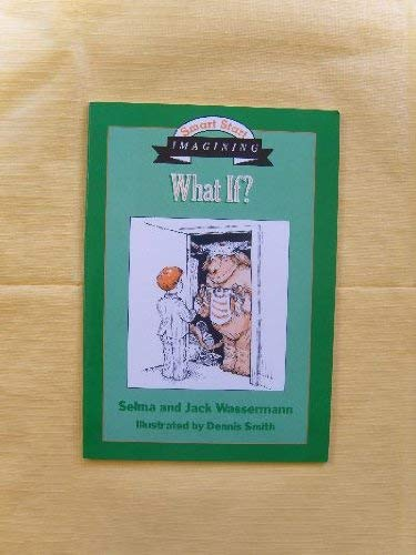 What If? the Book of Imagining (Smart Start Series) (0802794548) by Wasserman, Jack; Wasserman, Selma; Smith, Dennis