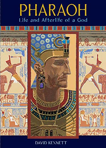 Pharaoh: Life and Afterlife of a God: David Kennett