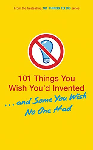 9780802797889: 101 Things You Wish You'd Invented . . . and Some You Wish No One Had