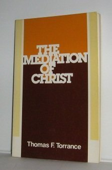 The mediation of Christ (0802800025) by Thomas Forsyth Torrance
