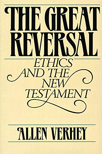 The Great Reversal: Ethics and the New Testament: Verhey, Mr. Allen