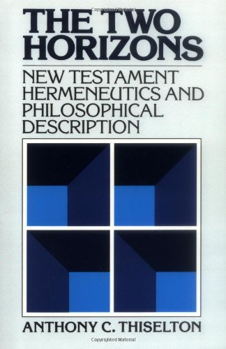 The Two Horizons: New Testament Hermeneutics and Philosophical Description: Anthony C. Thiselton