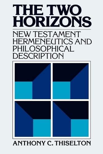 9780802800060: The Two Horizons: New Testament Hermeneutics and Philosophical Description