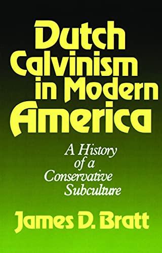 9780802800091: Dutch Calvinism in Modern America: A History of a Conservative Subculture