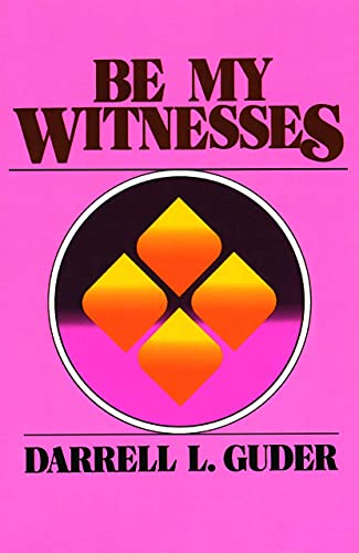 9780802800510: Be My Witnesses: The Church's Mission, Message, and Messengers
