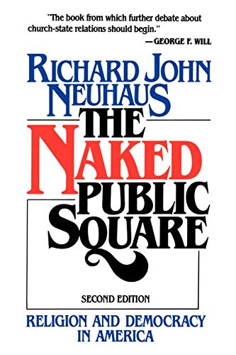 The Naked Public Square Religion and Democracy in America: Richaard John Neuhaus