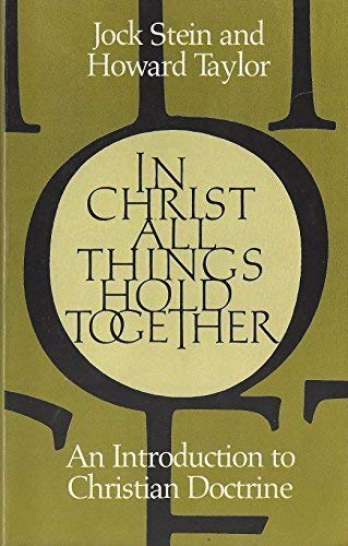 In Christ All Things Hold Together: An Introduction to Christian Doctrine (0802800831) by Jock Stein; Howard Taylor