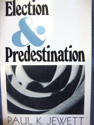 Election and predestination: Jewett, Paul King