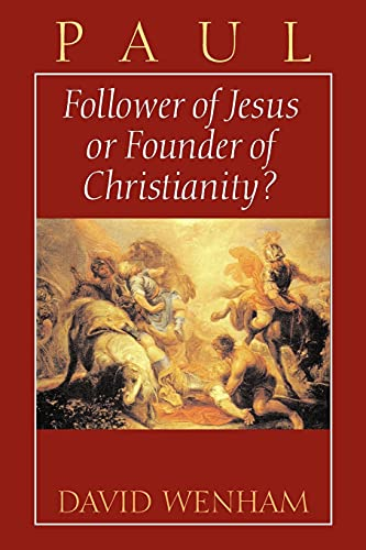 Paul: Follower of Jesus or Founder of Christianity?: David Wenham
