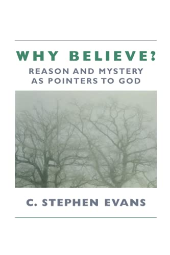 Why Believe?: Reason and Mystery as Pointers to God (0802801277) by Evans, C. Stephen