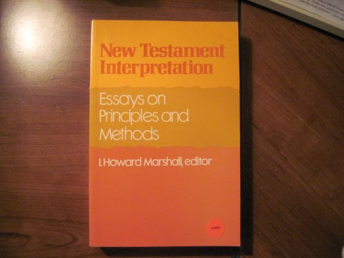 New Testament Interpretation: Essays on Principles and Methods: Marshall, Howard I.