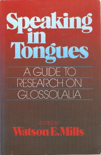 Speaking in tongues: A guide to research on glossolalia: Mills, Watson E.