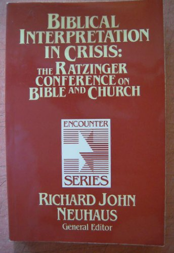 Biblical Interpretation in Crisis: The Ratzinger Conference on Bible and Church (Encounter Series) ...