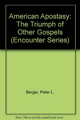 "American Apostasy: The Triumph of ""Other"" Gospels: Berger, Peter L."