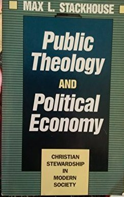 Public Theology and Political Economy: Christian Stewardship in Modern Society (0802802672) by Max L Stackhouse