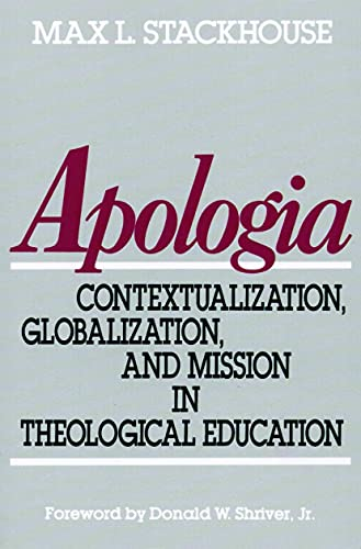 Apologia: Contextualization, Globalization, and Mission in Theological Education (0802802850) by Max L. Stackhouse