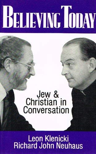Believing Today: Jew and Christian in Conversation: Neuhaus, Richard John,