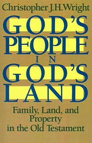 God's People in God's Land: Family, Land, and Property in the Old Testament: Wright, ...