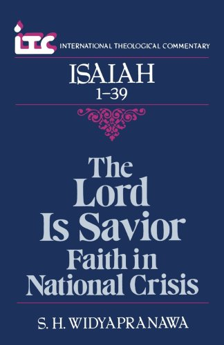 Isaiah 1-39: The Lord is Savior - Faith in National Crisis (International theological commentary): ...