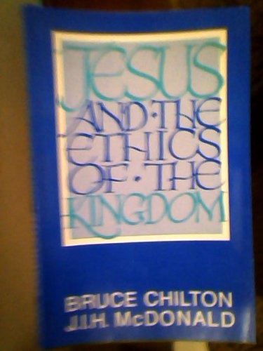 Jesus and the Ethics of the Kingdom: Bruce Chilton, J.